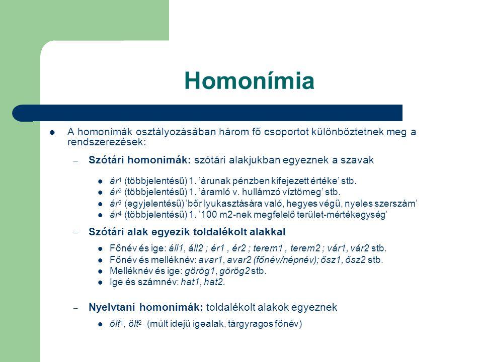 Homonímia A homonimák osztályozásában három fő csoportot különböztetnek meg a rendszerezések: – Szótári homonimák: szótári alakjukban egyeznek a szava