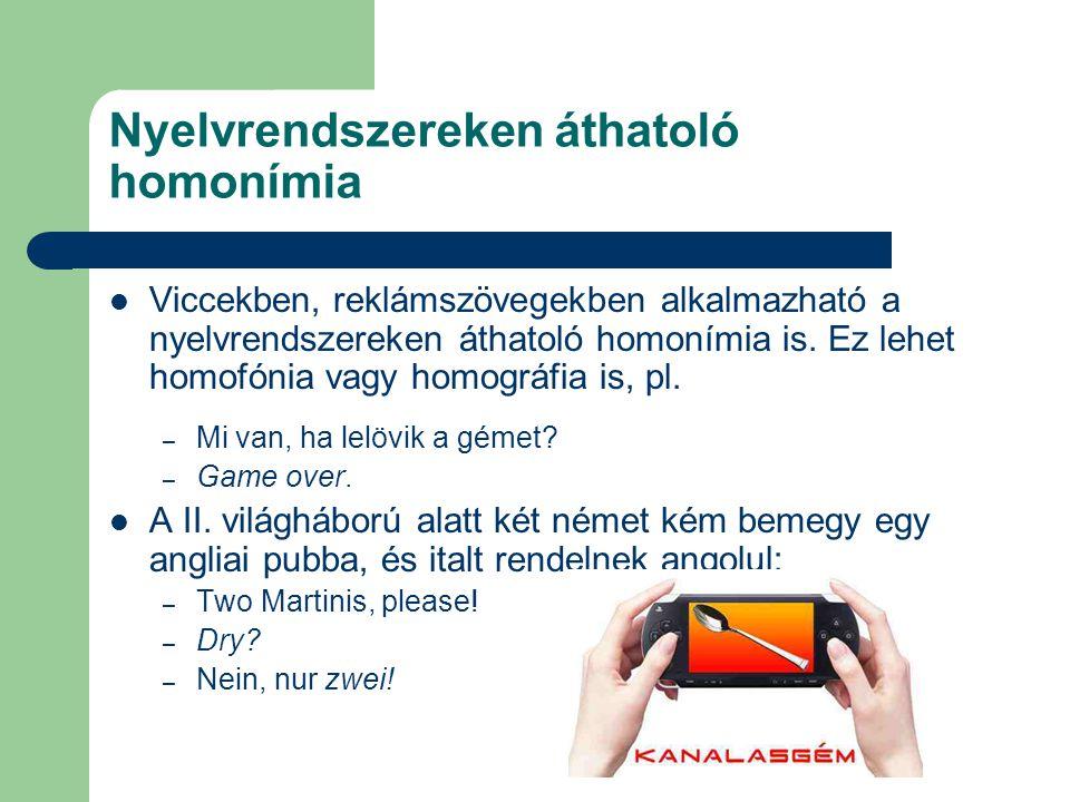 Nyelvrendszereken áthatoló homonímia Viccekben, reklámszövegekben alkalmazható a nyelvrendszereken áthatoló homonímia is. Ez lehet homofónia vagy homo