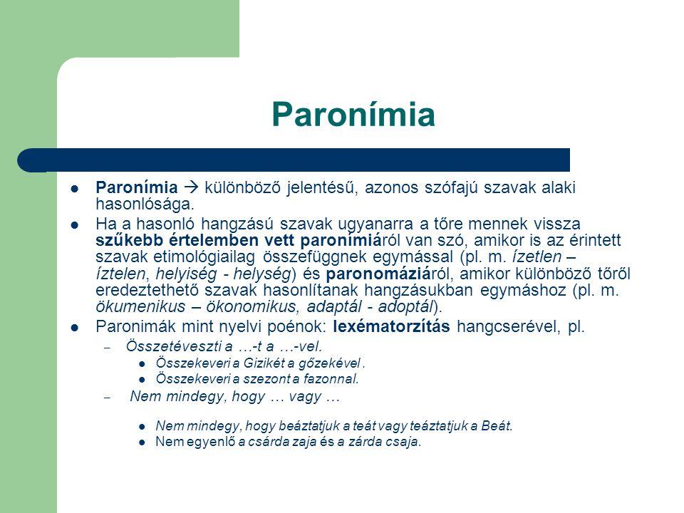 Paronímia Paronímia  különböző jelentésű, azonos szófajú szavak alaki hasonlósága. Ha a hasonló hangzású szavak ugyanarra a tőre mennek vissza szűkeb