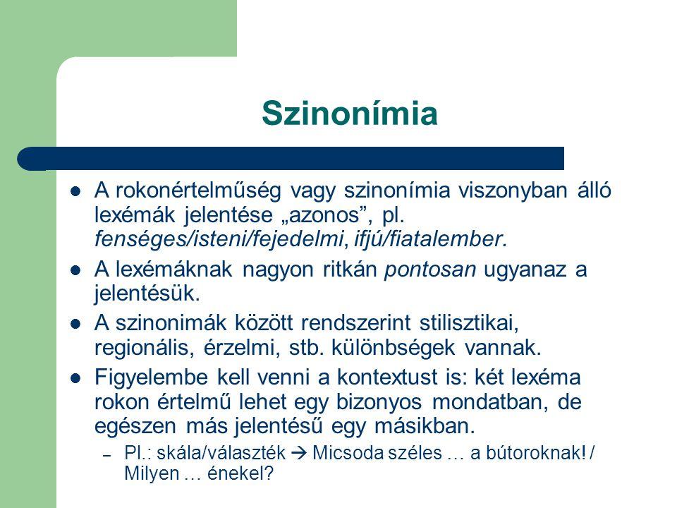 """Szinonímia A rokonértelműség vagy szinonímia viszonyban álló lexémák jelentése """"azonos"""", pl. fenséges/isteni/fejedelmi, ifjú/fiatalember. A lexémáknak"""