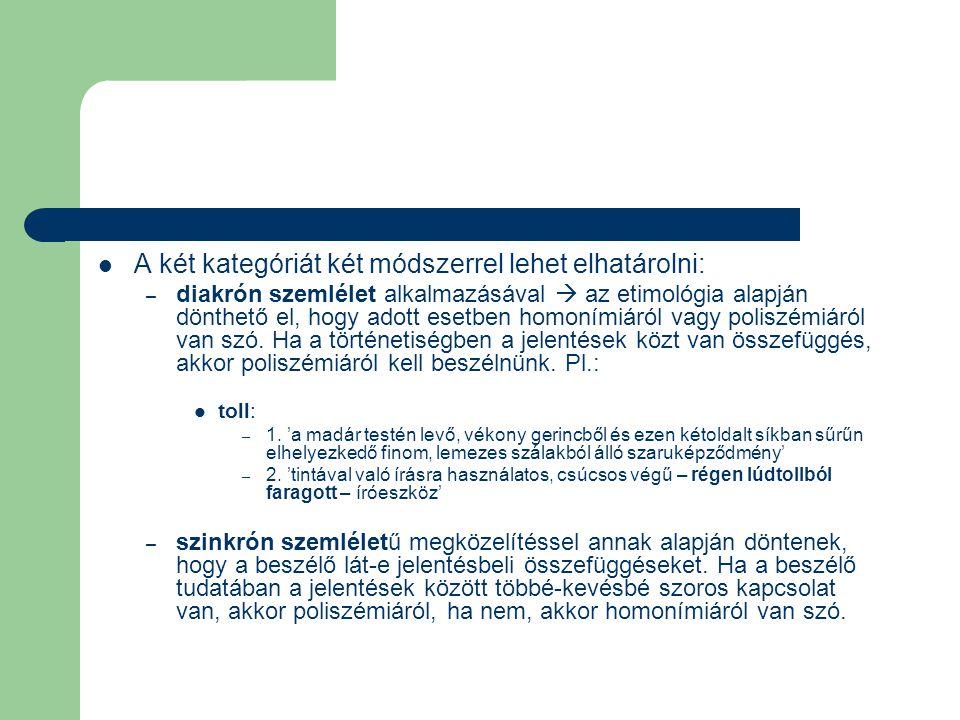 A két kategóriát két módszerrel lehet elhatárolni: – diakrón szemlélet alkalmazásával  az etimológia alapján dönthető el, hogy adott esetben homoními