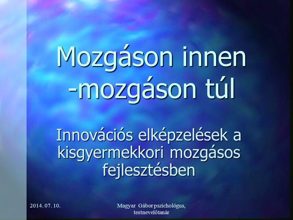 Mozgáson innen -mozgáson túl Innovációs elképzelések a kisgyermekkori mozgásos fejlesztésben 2014.
