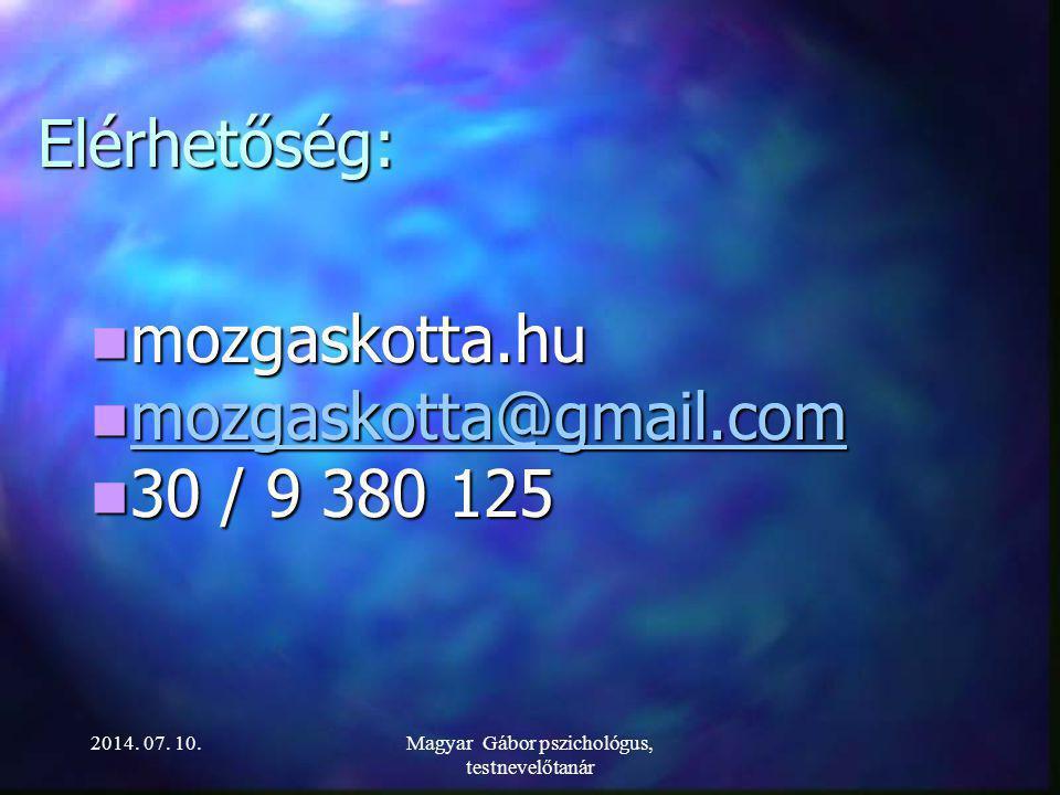KÖSZÖNÖM A FIGYELMET! 2014. 07. 10.Magyar Gábor pszichológus, testnevelőtanár