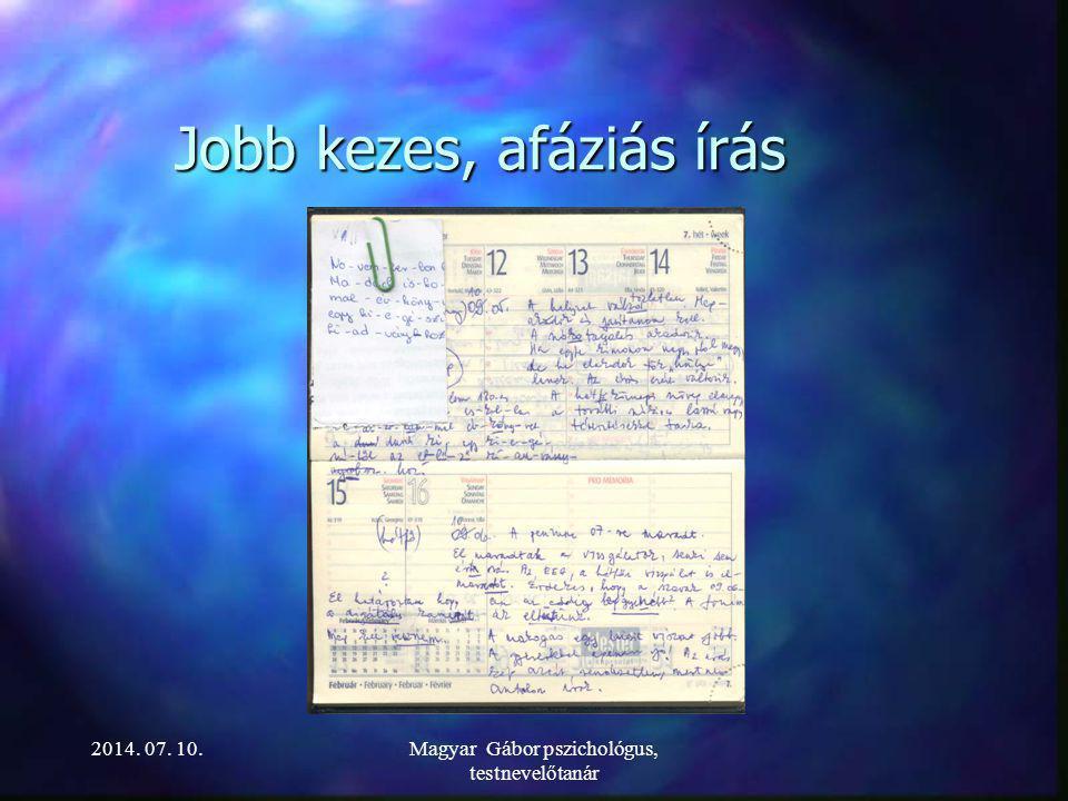 Jobb kezes, afáziás írás Magyar Gábor pszichológus, testnevelőtanár 2014. 07. 10.