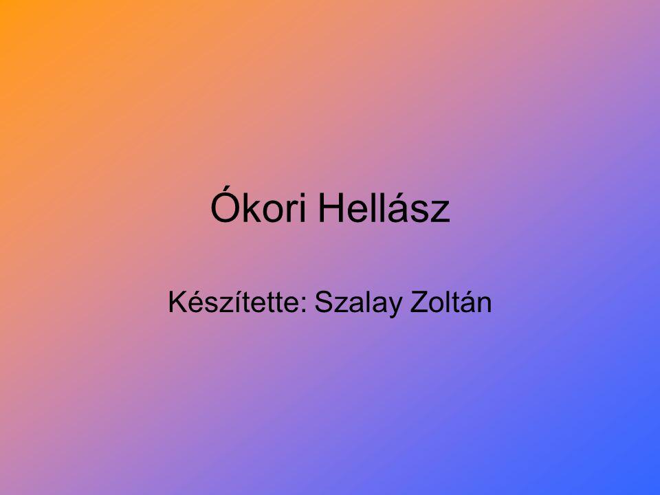 Ókori Hellász Készítette: Szalay Zoltán