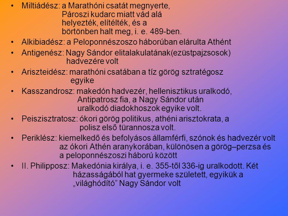Miltiádész: a Marathóni csatát megnyerte, Pároszi kudarc miatt vád alá helyezték, elítélték, és a börtönben halt meg, i. e. 489-ben. Alkibiadész: a Pe