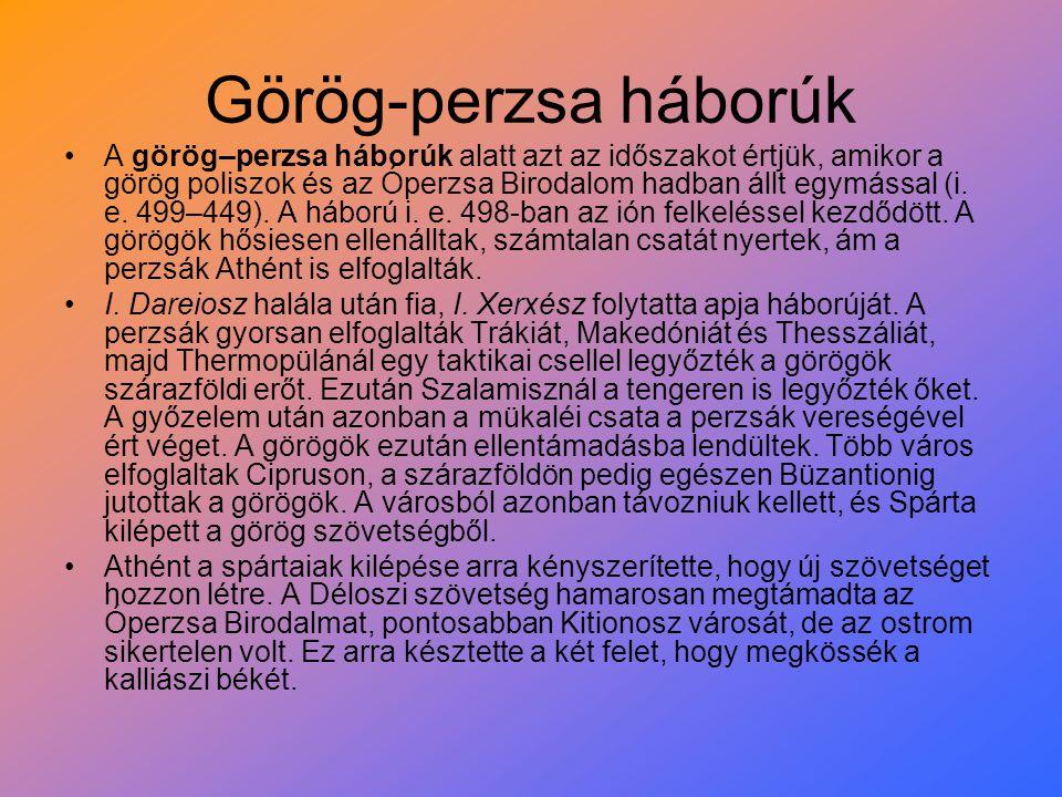 Görög-perzsa háborúk A görög–perzsa háborúk alatt azt az időszakot értjük, amikor a görög poliszok és az Óperzsa Birodalom hadban állt egymással (i. e