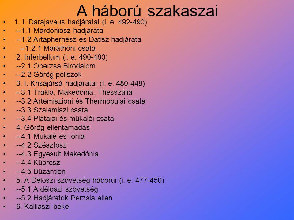 A háború szakaszai 1. I. Dárajavaus hadjáratai (i. e. 492-490) --1.1 Mardoniosz hadjárata --1.2 Artaphernész és Datisz hadjárata --1.2.1 Marathóni csa