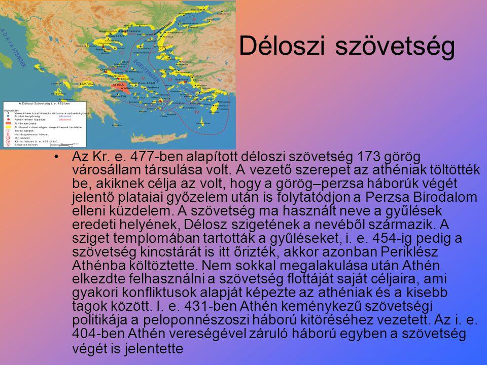 Déloszi szövetség Az Kr. e. 477-ben alapított déloszi szövetség 173 görög városállam társulása volt. A vezető szerepet az athéniak töltötték be, akikn