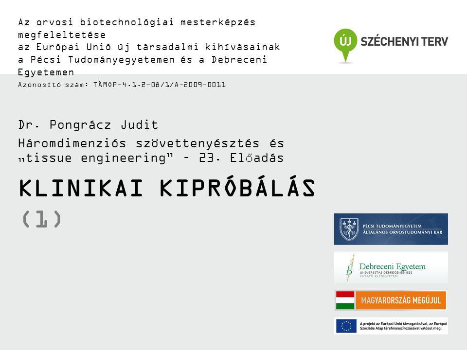 KLINIKAI KIPRÓBÁLÁS (1) Az orvosi biotechnológiai mesterképzés megfeleltetése az Európai Unió új társadalmi kihívásainak a Pécsi Tudományegyetemen és a Debreceni Egyetemen Azonosító szám: TÁMOP-4.1.2-08/1/A-2009-0011 Dr.