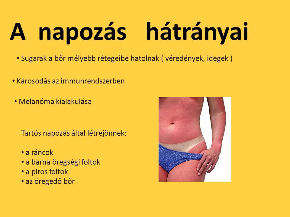 A napozás hátrányai Sugarak a bőr mélyebb rétegeibe hatolnak ( véredények, idegek ) Károsodás az immunrendszerben Melanóma kialakulása Tartós napozás