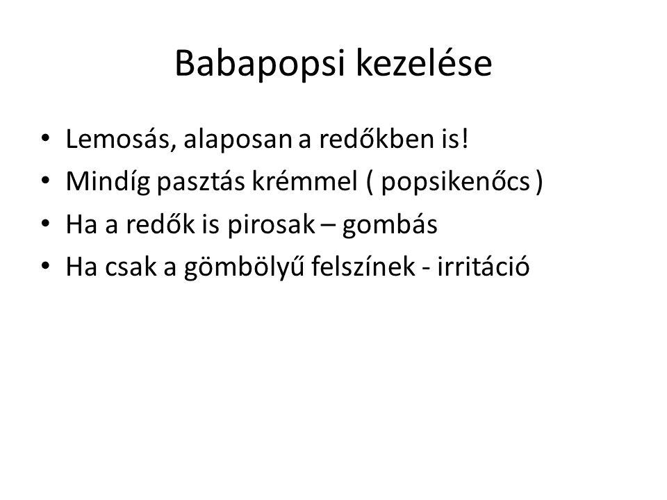 Babapopsi kezelése Lemosás, alaposan a redőkben is! Mindíg pasztás krémmel ( popsikenőcs ) Ha a redők is pirosak – gombás Ha csak a gömbölyű felszínek