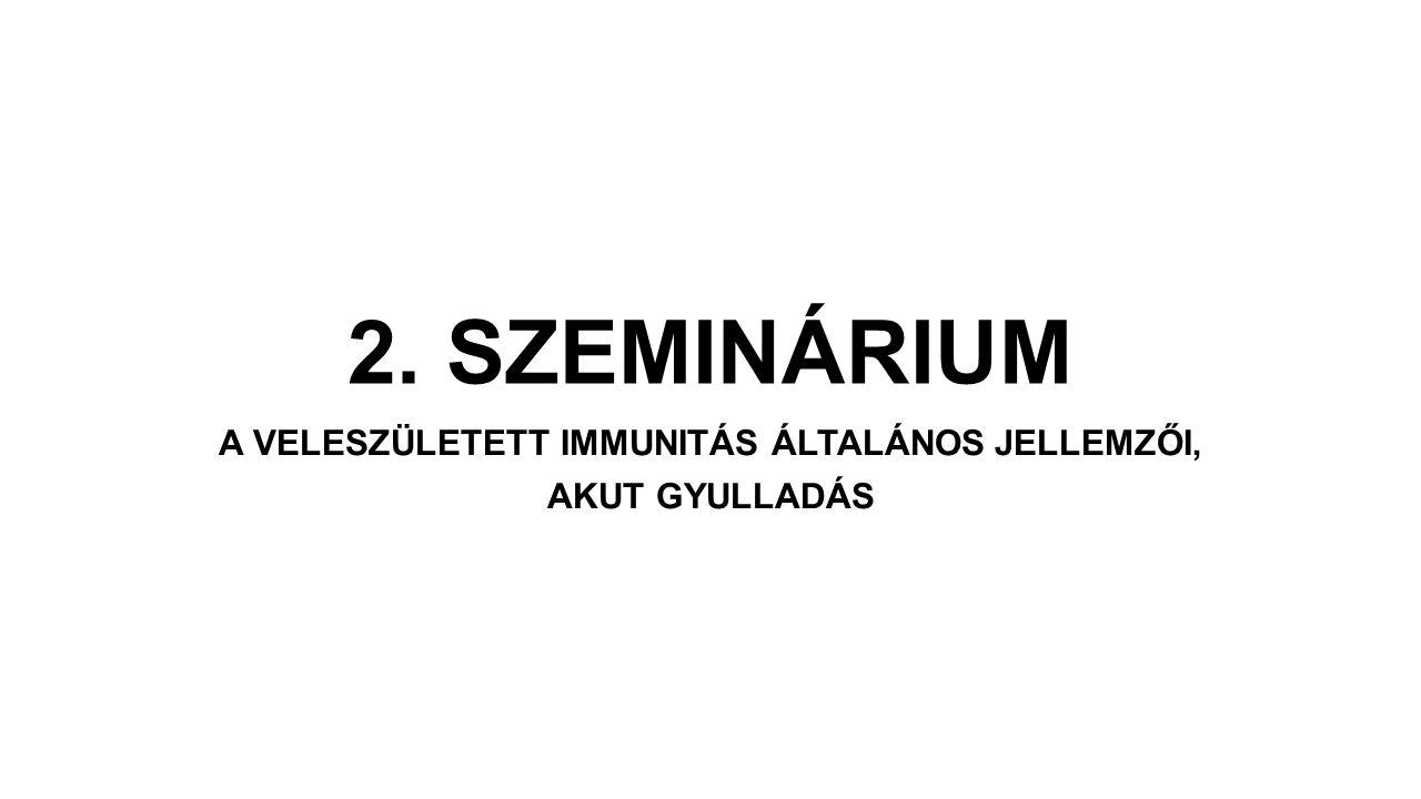 2. SZEMINÁRIUM A VELESZÜLETETT IMMUNITÁS ÁLTALÁNOS JELLEMZŐI, AKUT GYULLADÁS