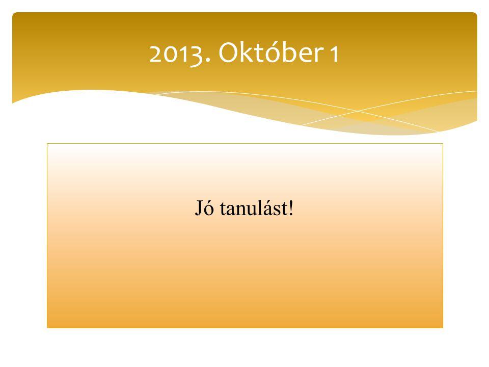 Jó tanulást! 2013. Október 1