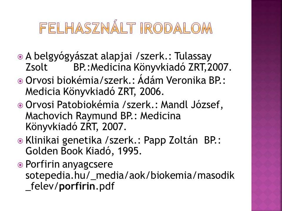  A belgyógyászat alapjai /szerk.: Tulassay Zsolt BP.:Medicina Könyvkiadó ZRT,2007.  Orvosi biokémia/szerk.: Ádám Veronika BP.: Medicia Könyvkiadó ZR