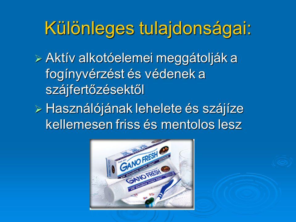 Különleges tulajdonságai:  Aktív alkotóelemei meggátolják a fogínyvérzést és védenek a szájfertőzésektől  Használójának lehelete és szájíze kellemesen friss és mentolos lesz