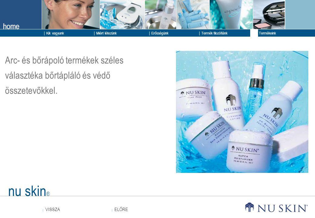 home  ELŐRE ELŐRE  VISSZA VISSZA  Kik vagyunk  Erősségünk  Termék filozófiánk  Termékeink  Miért létezünk nu skin ® Arc- és bőrápoló termékek s