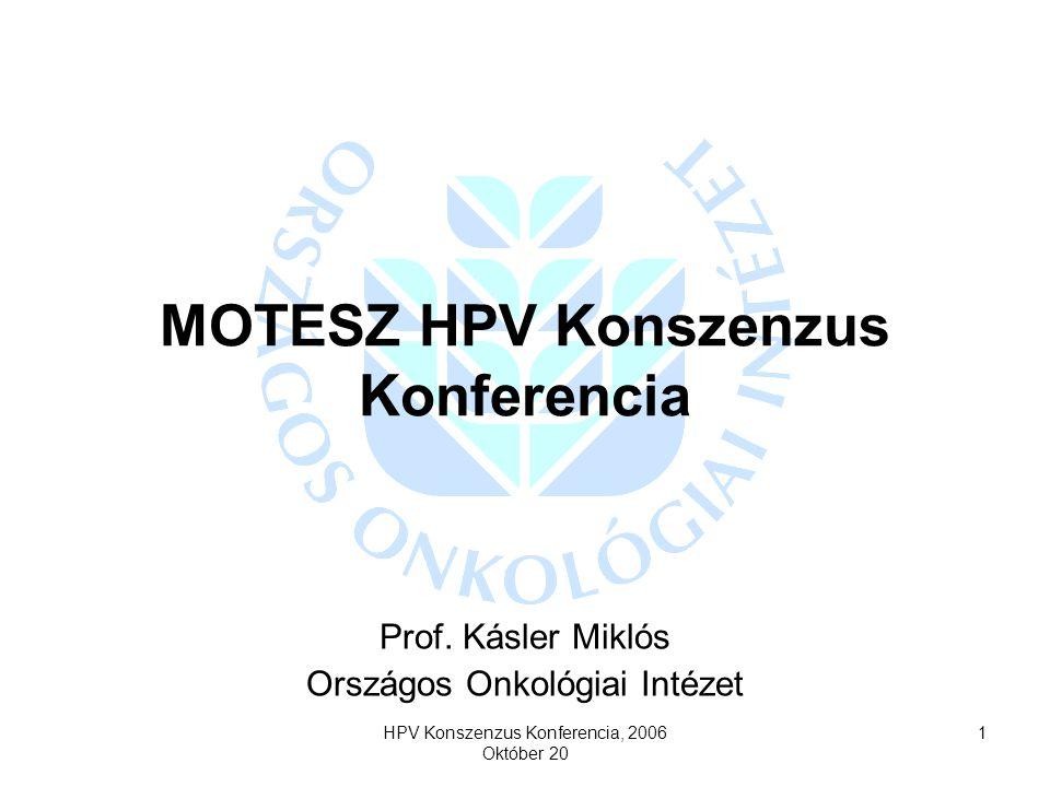 HPV Konszenzus Konferencia, 2006 Október 20 1 MOTESZ HPV Konszenzus Konferencia Prof. Kásler Miklós Országos Onkológiai Intézet