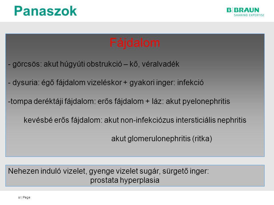 sl | Page Panaszok Fájdalom - görcsös: akut húgyúti obstrukció – kő, véralvadék - dysuria: égő fájdalom vizeléskor + gyakori inger: infekció -tompa de
