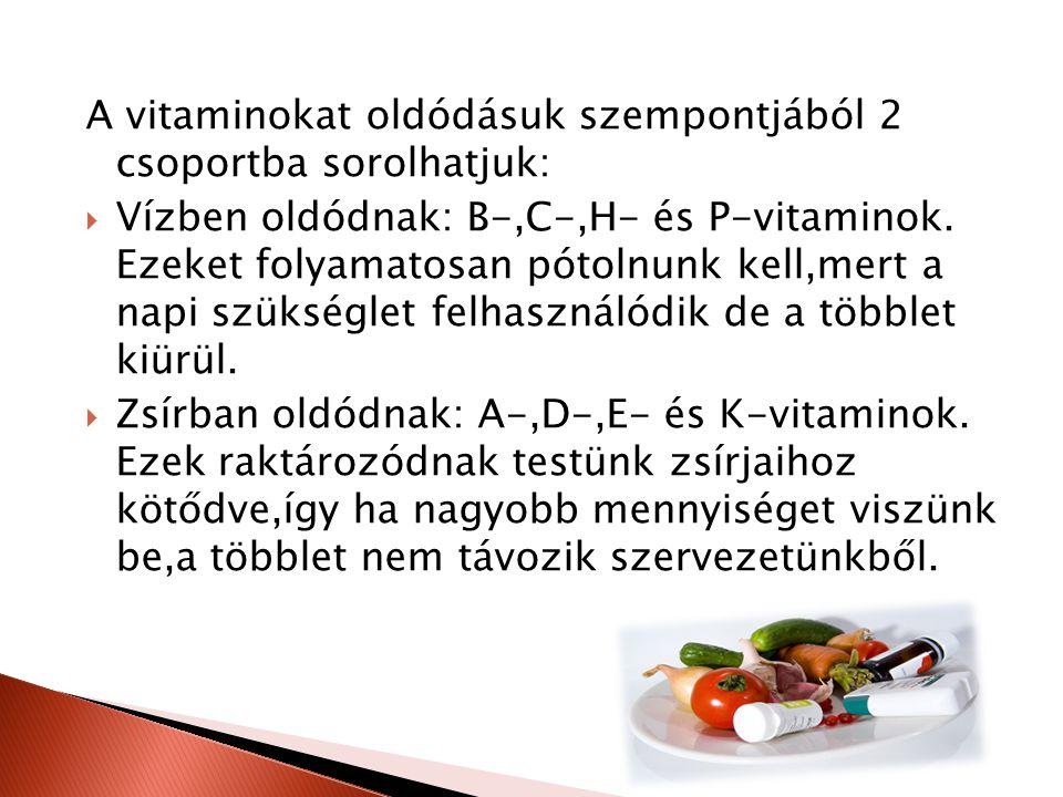 A vitaminokat oldódásuk szempontjából 2 csoportba sorolhatjuk:  Vízben oldódnak: B-,C-,H- és P-vitaminok.