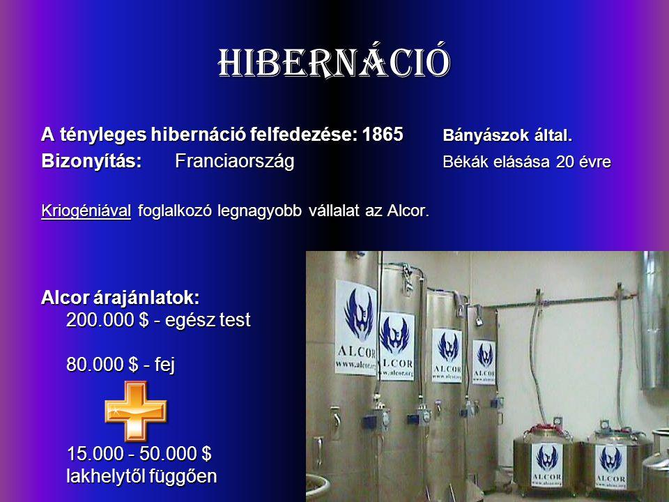 Hibernáció A tényleges hibernáció felfedezése: 1865 Bányászok által. Bizonyítás:Franciaország Békák elásása 20 évre Kriogéniával foglalkozó legnagyobb