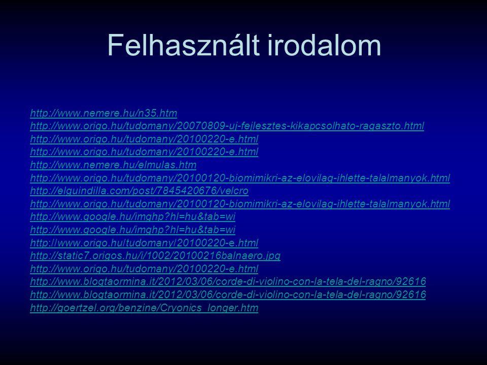 Felhasznált irodalom http://www.nemere.hu/n35.htm http://www.origo.hu/tudomany/20070809-uj-fejlesztes-kikapcsolhato-ragaszto.html http://www.origo.hu/