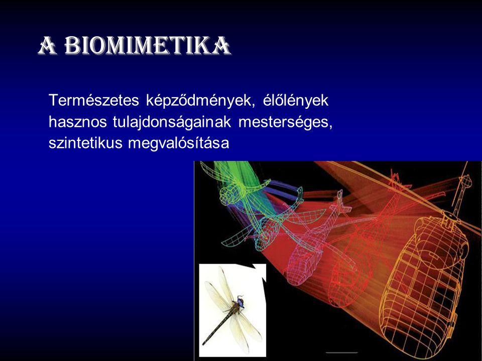 A biomimetika Természetes képződmények, élőlények hasznos tulajdonságainak mesterséges, szintetikus megvalósítása