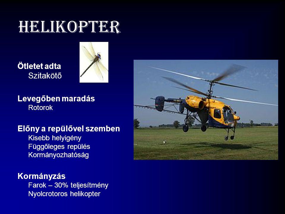 Helikopter Ötletet adta Szitakötő Levegőben maradás Rotorok Előny a repülővel szemben Kisebb helyigény Függőleges repülés Kormányozhatóság Kormányzás