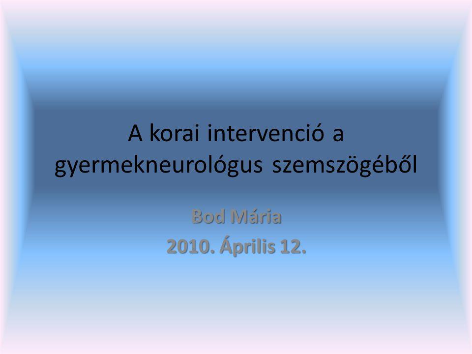 A családorvos által felfedezett eltérő fejlődésű csecsemő optimális ellátása Komplex vizsgálat Résztvevők: gy.neurológus, gy.pszichiáter, fejlődésneurológiában járatos gyermekorvos, Gyógypedagógus, pszichológus, Gyógytornász, somatopedagógus.