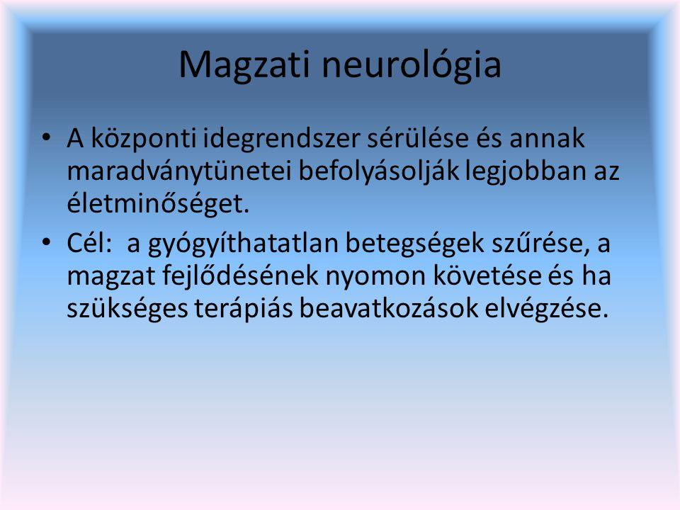 Magzati neurológia A központi idegrendszer sérülése és annak maradványtünetei befolyásolják legjobban az életminőséget.