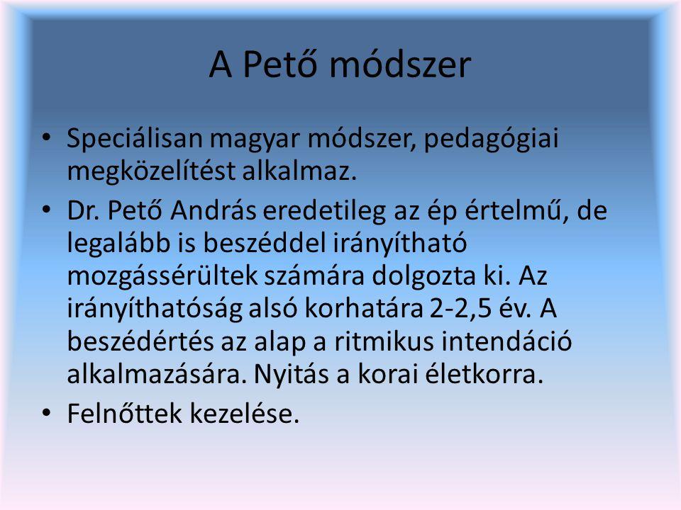A Pető módszer Speciálisan magyar módszer, pedagógiai megközelítést alkalmaz.