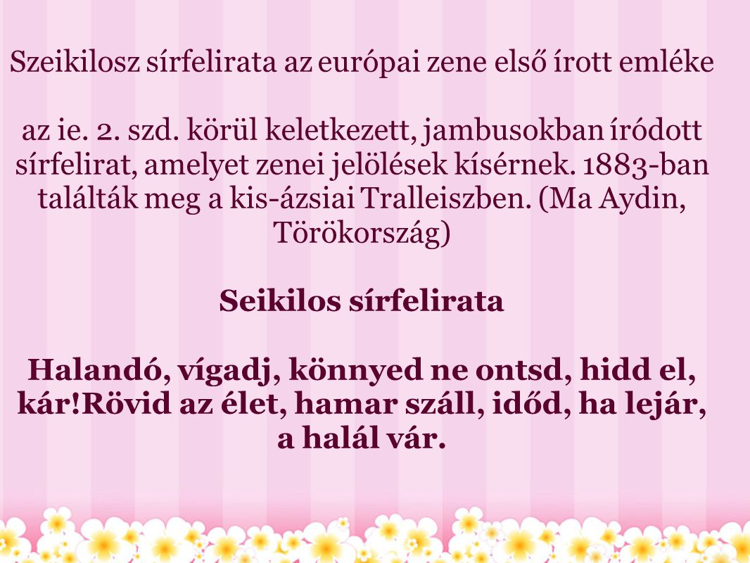 Szeikilosz sírfelirata az európai zene első írott emléke az ie. 2. szd. körül keletkezett, jambusokban íródott sírfelirat, amelyet zenei jelölések kís