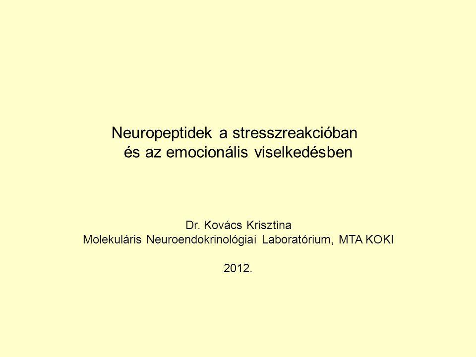 Neuropeptidek a stresszreakcióban és az emocionális viselkedésben Dr. Kovács Krisztina Molekuláris Neuroendokrinológiai Laboratórium, MTA KOKI 2012.