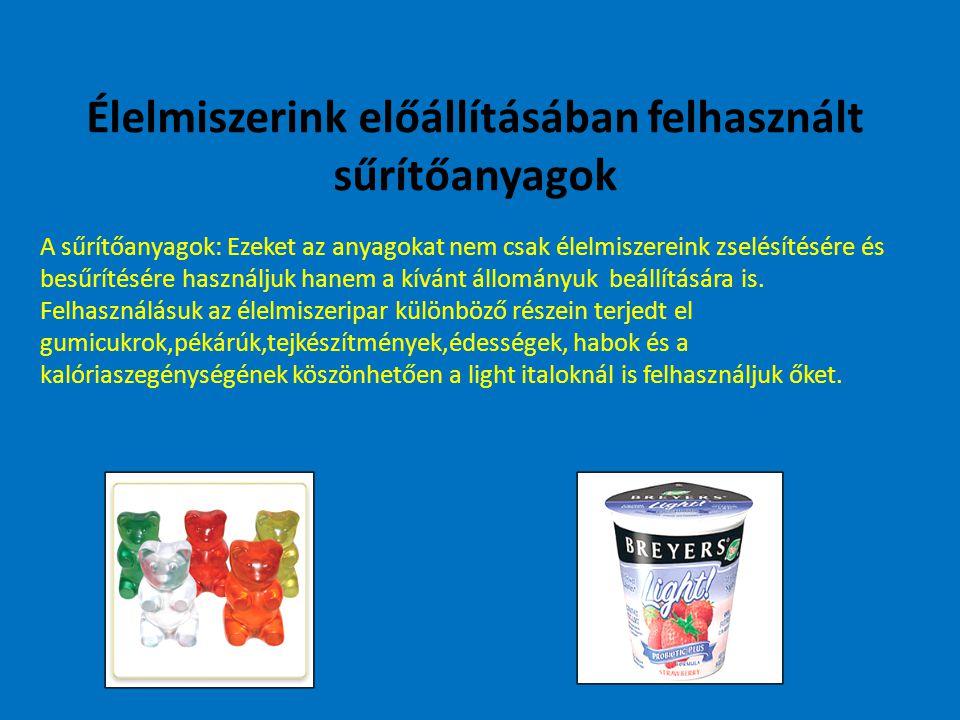 Élelmiszerink előállításában felhasznált sűrítőanyagok A sűrítőanyagok: Ezeket az anyagokat nem csak élelmiszereink zselésítésére és besűrítésére használjuk hanem a kívánt állományuk beállítására is.