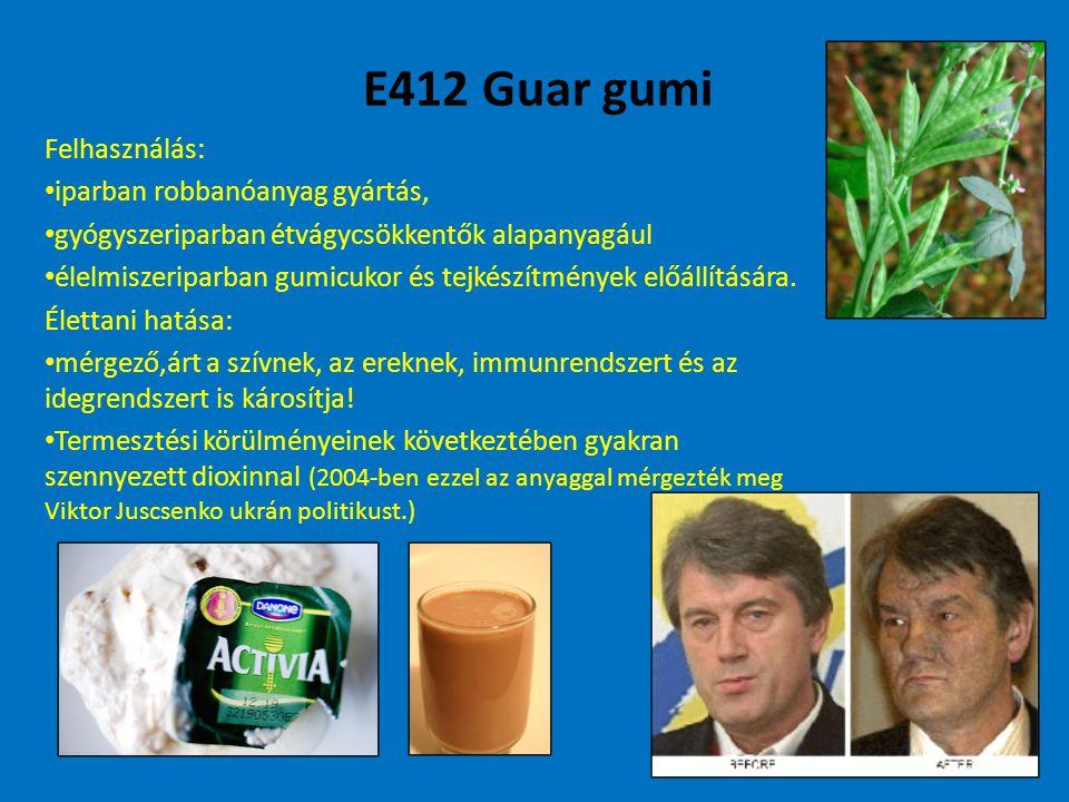 E412 Guar gumi Felhasználás: iparban robbanóanyag gyártás, gyógyszeriparban étvágycsökkentők alapanyagául élelmiszeriparban gumicukor és tejkészítmények előállítására.