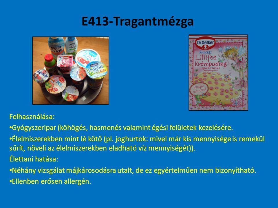E413-Tragantmézga Felhasználása: Gyógyszeripar (köhögés, hasmenés valamint égési felületek kezelésére. Élelmiszerekben mint lé kötő (pl. joghurtok: mi