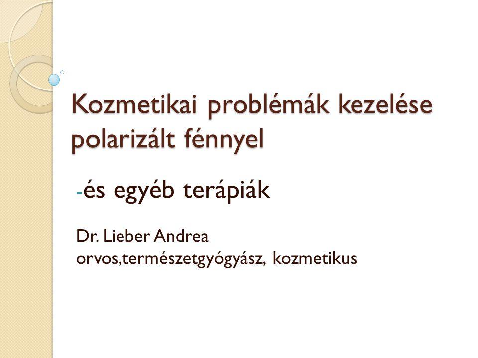 Kozmetikai problémák kezelése polarizált fénnyel - és egyéb terápiák Dr. Lieber Andrea orvos,természetgyógyász, kozmetikus