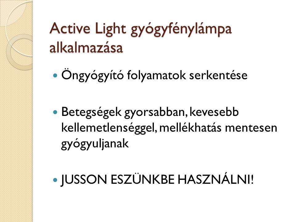 Active Light gyógyfénylámpa alkalmazása Active Light gyógyfénylámpa alkalmazása Öngyógyító folyamatok serkentése Betegségek gyorsabban, kevesebb kelle