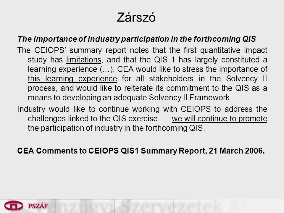 Zárszó The importance of industry participation in the forthcoming QIS The CEIOPS' summary report notes that the first quantitative impact study has l