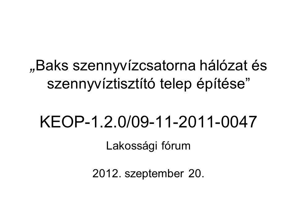 """"""" Baks szennyvízcsatorna hálózat és szennyvíztisztító telep építése KEOP-1.2.0/09-11-2011-0047 Lakossági fórum 2012."""