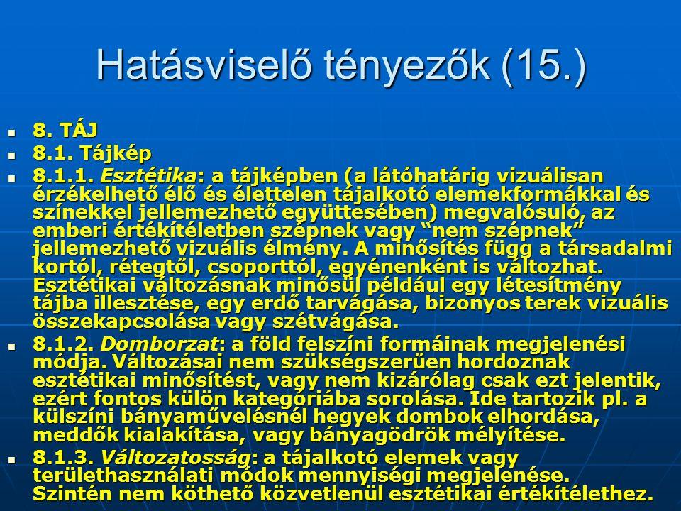Hatásviselő tényezők (15.) 8. TÁJ 8. TÁJ 8.1. Tájkép 8.1. Tájkép 8.1.1. Esztétika: a tájképben (a látóhatárig vizuálisan érzékelhető élő és élettelen