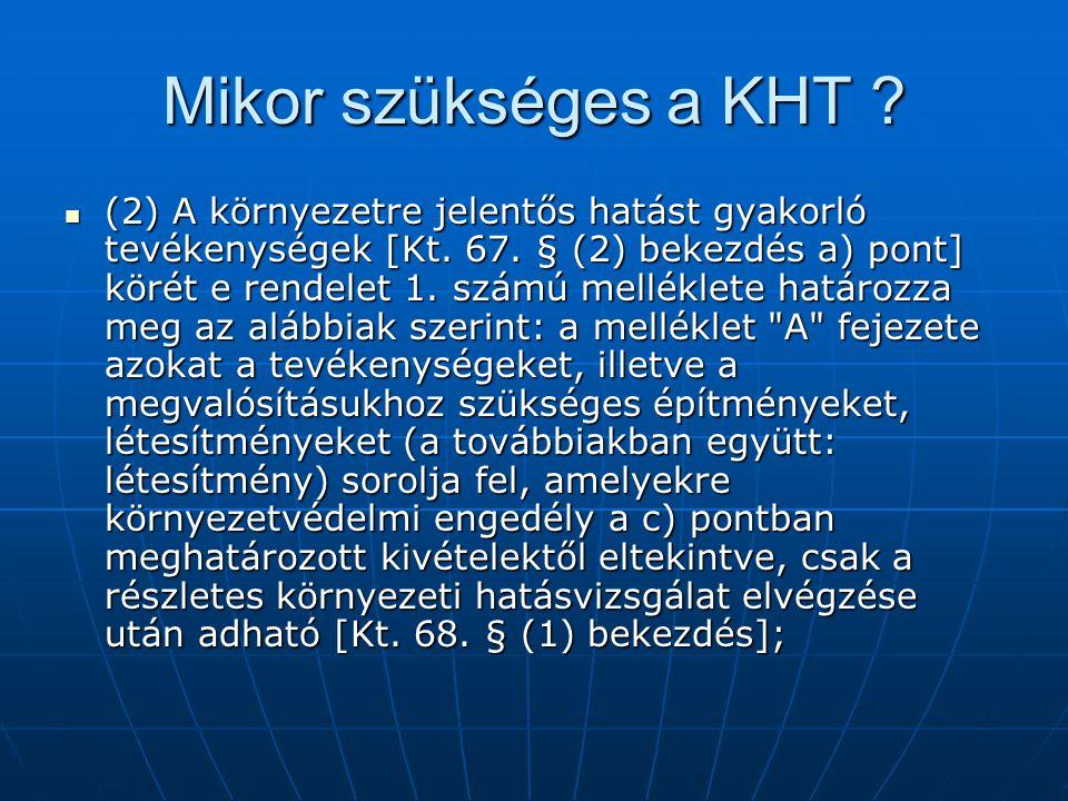 Mikor szükséges a KHT ? (2) A környezetre jelentős hatást gyakorló tevékenységek [Kt. 67. § (2) bekezdés a) pont] körét e rendelet 1. számú melléklete
