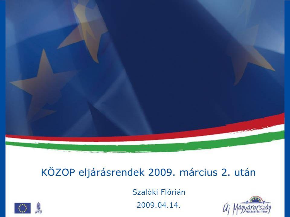 KÖZOP eljárásrendek 2009. március 2. után Szalóki Flórián 2009.04.14.