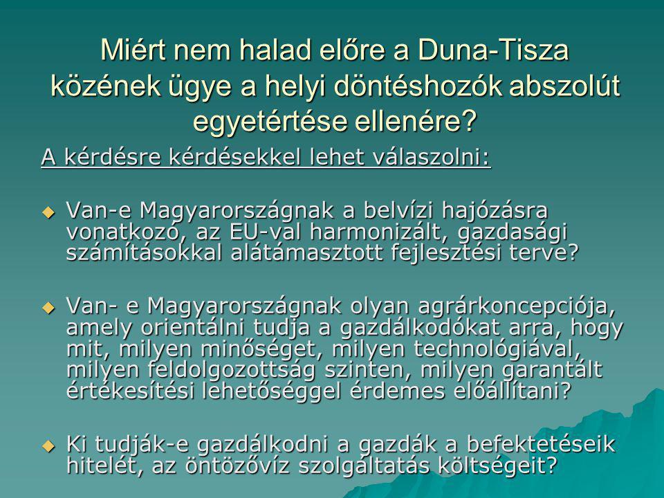 Miért nem halad előre a Duna-Tisza közének ügye a helyi döntéshozók abszolút egyetértése ellenére? A kérdésre kérdésekkel lehet válaszolni:  Van-e Ma