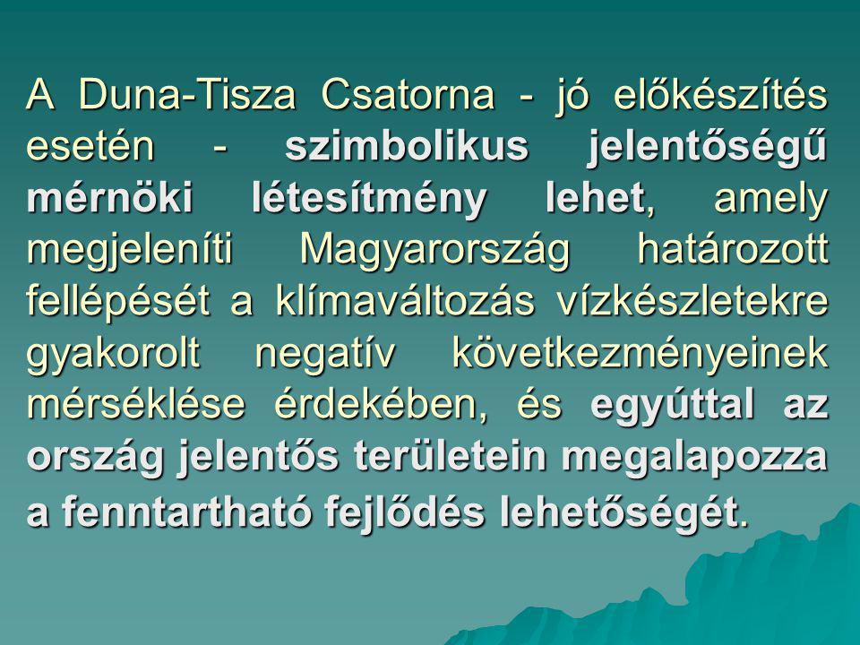 A Duna-Tisza Csatorna ‑ jó előkészítés esetén ‑ szimbolikus jelentőségű mérnöki létesítmény lehet, amely megjeleníti Magyarország határozott fellépésé