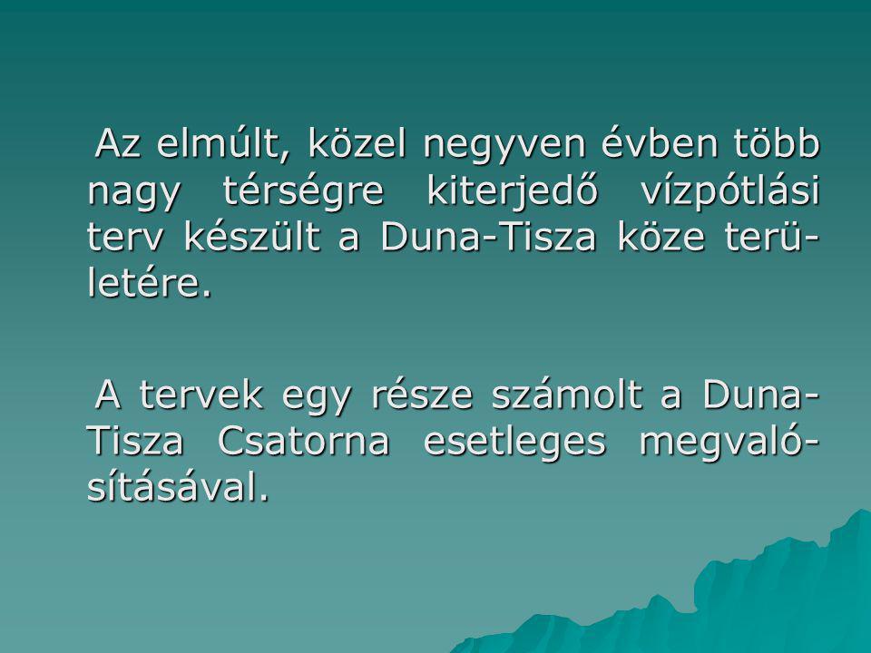 Az elmúlt, közel negyven évben több nagy térségre kiterjedő vízpótlási terv készült a Duna-Tisza köze terü- letére. Az elmúlt, közel negyven évben töb
