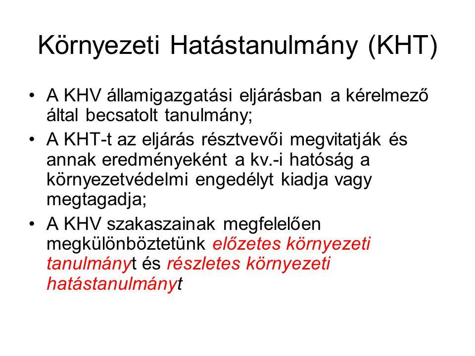 Környezeti Hatástanulmány (KHT) A KHV államigazgatási eljárásban a kérelmező által becsatolt tanulmány; A KHT-t az eljárás résztvevői megvitatják és annak eredményeként a kv.-i hatóság a környezetvédelmi engedélyt kiadja vagy megtagadja; A KHV szakaszainak megfelelően megkülönböztetünk előzetes környezeti tanulmányt és részletes környezeti hatástanulmányt