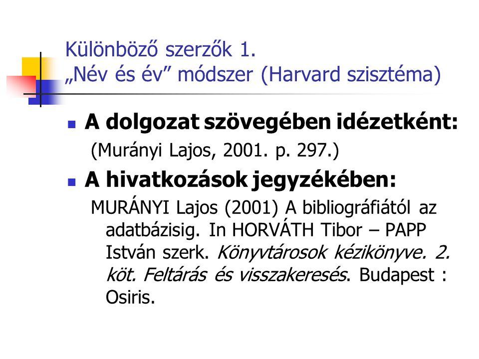 """Különböző szerzők 1. """"Név és év"""" módszer (Harvard szisztéma) A dolgozat szövegében idézetként: (Murányi Lajos, 2001. p. 297.) A hivatkozások jegyzékéb"""