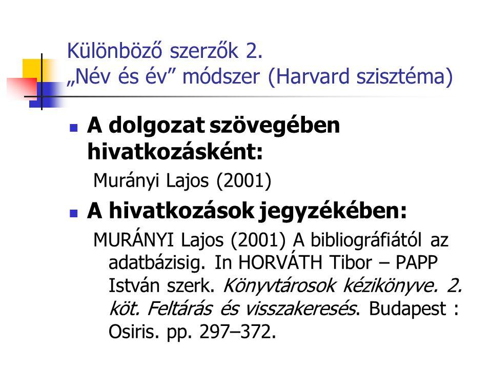 """Különböző szerzők 2. """"Név és év"""" módszer (Harvard szisztéma) A dolgozat szövegében hivatkozásként: Murányi Lajos (2001) A hivatkozások jegyzékében: MU"""