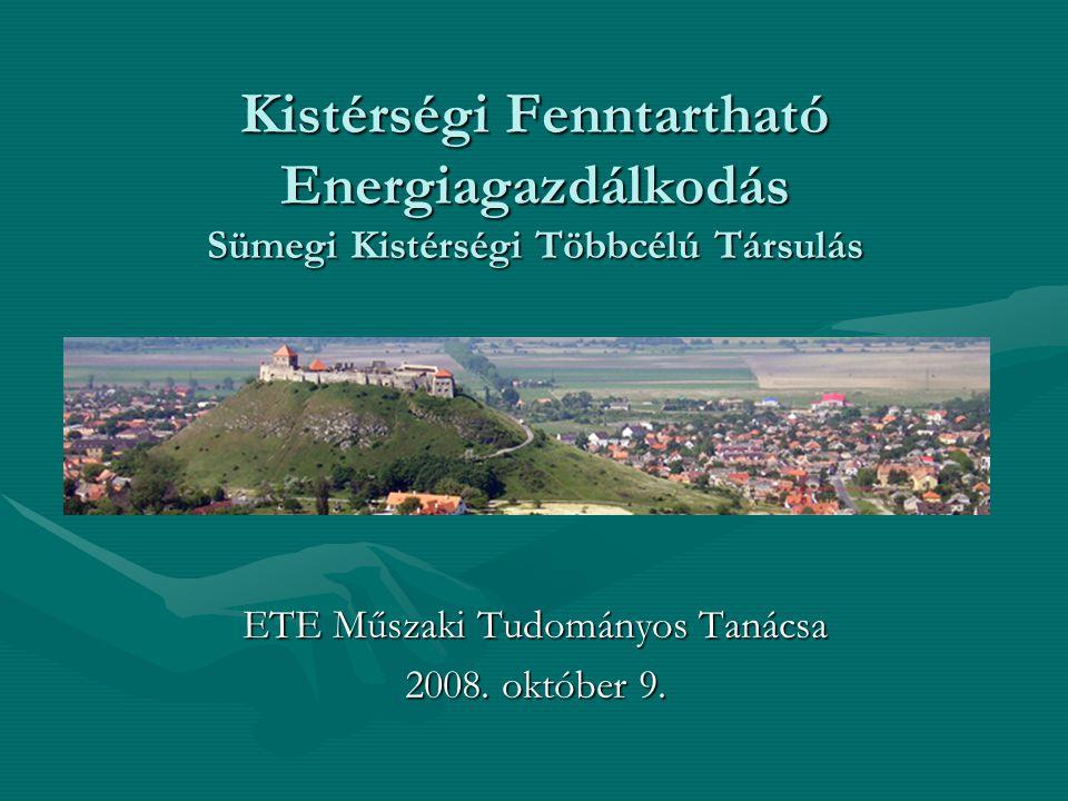 Kistérségi Fenntartható Energiagazdálkodás Sümegi Kistérségi Többcélú Társulás ETE Műszaki Tudományos Tanácsa 2008.